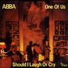 1981 : ABBA : One Of Us / Should I Laugh Or Cry