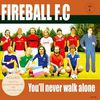 FIREBALL F.C / YOU'LL NEVER WALK ALONE