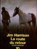 La route du retour, Jim Harison