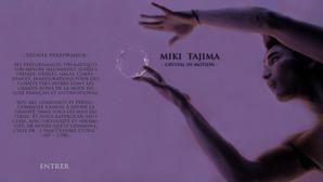 L'art de l'instant, l'art de l'éphémère. Trois éléments universels en sont les piliers : le corps, le temps et l'espace : plus d'infos sur http://www.tajimamiki.com