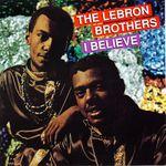 LEBRON BROTHERS - I believe.rar (84.47 MB)