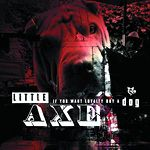 Little Axe - If You Want Loyalty Buy A Dog