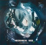 "Mechanical Seed : ""Lust and Glory"""