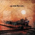 So Was The Sun : 1er Ep