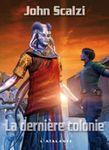 Le Vieil Homme et la Guerre, tome 3 : La Dernière Colonie - John Scalzi