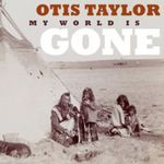 Otis Taylor - My World Is Gone (2013) [Country , Blues , Alternative]
