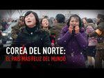 Corea del Norte: ¿El país más feliz del mundo?