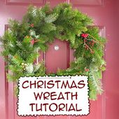 Fresh Christmas Wreath Tutorial : Behind Mytutorlist.com