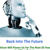 Back Into The Future: Lithium Will Power Us For The Next 50 Years And Then Robots.