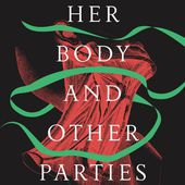 """""""Her Body and Other Parties"""" by Carmen Maria Machado"""