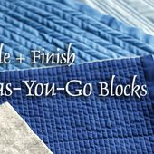 how to Assemble + Finish Quilt-as-You-Go blocks