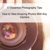 17 Essential Photography Tips: How to Take Amazing Photos With Any Camera
