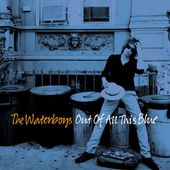 The Waterboys : Out of All This Blue (Deluxe) - Musique en streaming - À écouter sur Deezer