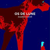 Os de Lune - Jonathan Carroll - Aux forges de Vulcain