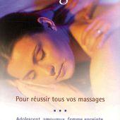 Massages 101 : Pour réussir tous vos massages: Nouveau-né, bébé, enfant, adolescent, amoureux, femme enceinte, troisième âge