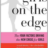 Girls on the Edge: The Four Factors Driving the New Crisis for Girls-Sexual Identity, the Cyberbubble, Obsessions, Envi