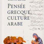 Pensée grecque, culture arabe : Le mouvement de traduction gréco-arabe à Bagdad et la société abbasside primitive (IIe-IVe/VIIIe-Xe siècles)