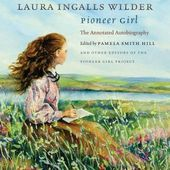 [Pioneer Girl: The Annotated Autobiography] (By: Laura Ingalls Wilder) [published: December, 2014]