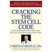 Cracking the Stem Cell Code: Demystifying the Most Dramatic Scientific Breakthrough of Our Times