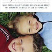 Why Gender Matters: What Parents and Teachers Need to Know about the Emerging Science of Sex Differe nces