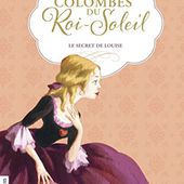Les Colombes du Roi-Soleil, Tome 2 : Le secret de Louise