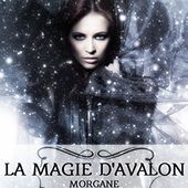 La magie d'Avalon 1. Morgane