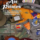 Yankee Air Pirates: Command & Control, Tactical Control, Forward Air Control, Rescue, Electronic Warfare, Air Police/Security Police Vol. 1: U.S. Air Force Uniforms and Memorabilia of the Vietnam War