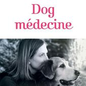 Dog Médecine - Julie BARTON - Documents et Témoignages