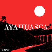 AYAHUASCA, by THE 1969 CLUB