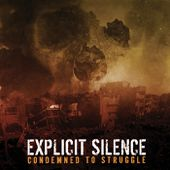 CONDEMNED TO STRUGGLE, by EXPLICIT SILENCE