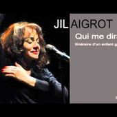 """JIL AIGROT """"Qui me dira"""" Itinéraire d'un enfant gaté."""