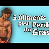 5 Aliments pour Perdre du Gras !
