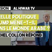 Quelle politique Trump mène-t-il dans le monde arabe? Michel Collon répond