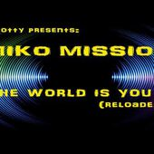 Scotty pres. MIKO MISSION - the world is you (reloaded)