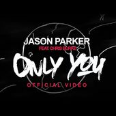 Jason Parker feat Chris Burke - Only You (Official Video)