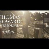 Thomas Howard Memorial - Bad Things (official)
