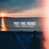 HOME (JAMAICA RMX) by Part-Time Friends