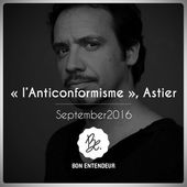 "Bon Entendeur : ""l'Anticonformisme"", Astier, September 2016 by Bon Entendeur"