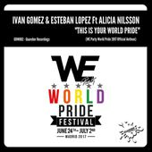 Ivan Gomez & Esteban Lopez feat Alicia Nilsson - This Is Your World Pride (WE Party Official Anthem) by ivangomezmusic
