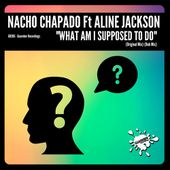 Nacho Chapado Ft Aline Jackson - What Am I Supposed To Do (Rel date: 10 Oct 2017) by NACHO CHAPADO