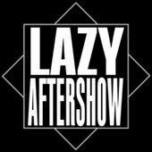 Lazy Aftershow