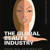 The Global Beauty Industry: Colorism, Racism, and the National Body (Paperback) - Routledge
