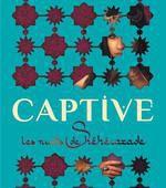 captive &#x3B; les nuits de Shéhérazade - Renee Adieh