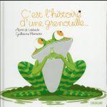 c'est l'histoire d'une grenouille - Agnes De Lestrade, Guillaume Plantevin