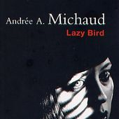 Andrée A.Michaud : Lazy Bird (Seuil) - Le blog de Claude LE NOCHER