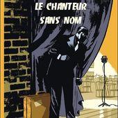 BD : Le Chanteur sans nom - A.Le Gouëfflec et Olivier Balez - Le blog de Claude LE NOCHER