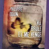 Philippe Bouin : Va, brûle et me venge (l'Archipel) - Le blog de Claude LE NOCHER