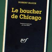 Robert Bloch : Le boucher de Chicago - Le blog de Claude LE NOCHER