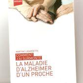 Comment j'ai surmonté la maladie d'Alzeimer d'un proche. Martine Lagardette