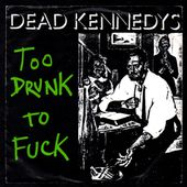 Dead Kenneddys - too drunk to fuck / the prey - 1981 - l'oreille cassée